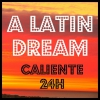 A LATIN DREAM - Caliente 24H radio online