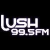 Lush 99.5