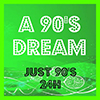 A 90's DREAM - Just 90's 24H radio online