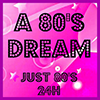 A 80\'S DREAM - Just 80\'s 24H radio online